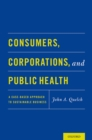 Consumers, Corporations, and Public Health : A Case-Based Approach to Sustainable Business - eBook