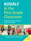Kodaly in the First Grade Classroom : Developing the Creative Brain in the 21st Century - eBook