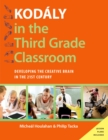 Kodaly in the Third Grade Classroom : Developing the Creative Brain in the 21st Century - eBook