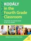 Kodaly in the Fourth Grade Classroom : Developing the Creative Brain in the 21st Century - eBook