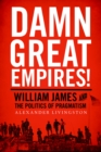 Damn Great Empires! : William James and the Politics of Pragmatism - eBook
