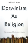Darwinism as Religion : What Literature Tells Us about Evolution - eBook