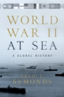 World War II at Sea : A Global History - eBook