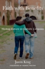 Faith with Benefits : Hookup Culture on Catholic Campuses - eBook