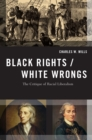 Black Rights/White Wrongs : The Critique of Racial Liberalism - eBook