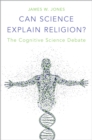 Can Science Explain Religion? : The Cognitive Science Debate - eBook