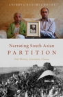 Narrating South Asian Partition : Oral History, Literature, Cinema - eBook