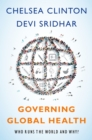 Governing Global Health : Who Runs the World and Why? - eBook