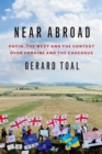 Near Abroad : Putin, the West and the Contest over Ukraine and the Caucasus - eBook