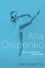 Alla Osipenko : Beauty and Resistance in Soviet Ballet - eBook