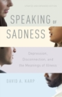 Speaking of Sadness : Depression, Disconnection, and the Meanings of Illness, Updated and Expanded Edition - Book