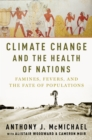 Climate Change and the Health of Nations : Famines, Fevers, and the Fate of Populations - eBook