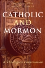 Catholic and Mormon : A Theological Conversation - eBook