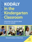 Kodaly in the Kindergarten Classroom : Developing the Creative Brain in the 21st Century - eBook