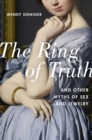 The Ring of Truth : And Other Myths of Sex and Jewelry - eBook
