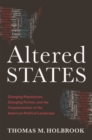 Altered States : Changing Populations, Changing Parties, and the Transformation of the American Political Landscape - Book