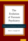 The Evolution of Forensic Psychiatry : History, Current Developments, Future Directions - eBook