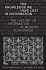 The Knowledge We Have Lost in Information : The History of Information in Modern Economics - eBook