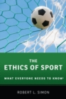 The Ethics of Sport : What Everyone Needs to Know (R) - Book