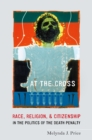 At the Cross : Race, Religion, and Citizenship in the Politics of the Death Penalty - eBook