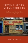 Lethal Spots, Vital Secrets : Medicine and Martial Arts in South India - eBook