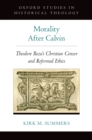 Morality After Calvin : Theodore Beza's Christian Censor and Reformed Ethics - eBook