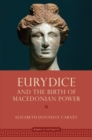 Eurydice and the Birth of Macedonian Power - Book