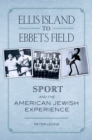 Ellis Island to Ebbets Field : Sport and the American Jewish Experience - eBook