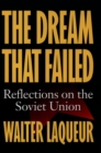 The Dream that Failed : Reflections on the Soviet Union - eBook