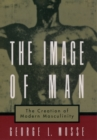 The Image of Man : The Creation of Modern Masculinity - eBook