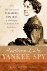 Southern Lady, Yankee Spy : The True Story of Elizabeth Van Lew, a Union Agent in the Heart of the Confederacy - eBook