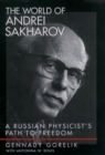 The World of Andrei Sakharov : A Russian Physicist's Path to Freedom - eBook