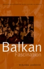 Balkan Fascination : Creating an Alternative Music Culture in America - eBook