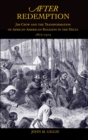 After Redemption : Jim Crow and the Transformation of African American Religion in the Delta, 1875-1915 - eBook