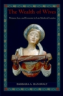 The Wealth of Wives : Women, Law, and Economy in Late Medieval London - eBook
