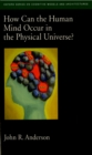 How Can the Human Mind Occur in the Physical Universe? - eBook