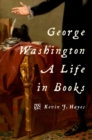 George Washington: A Life in Books - eBook