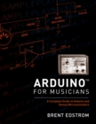 Arduino for Musicians : A Complete Guide to Arduino and Teensy Microcontrollers - eBook