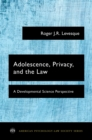 Adolescence, Privacy, and the Law : A Developmental Science Perspective - eBook