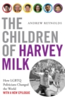 The Children of Harvey Milk : How LGBTQ Politicians Changed the World - eBook