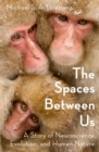 The Spaces Between Us : A Story of Neuroscience, Evolution, and Human Nature - Book