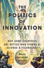 The Politics of Innovation : Why Some Countries Are Better Than Others at Science and Technology - eBook