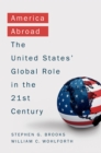 America Abroad : Why the Sole Superpower Should Not Pull Back from the World - eBook
