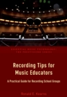 Recording Tips for Music Educators : A Practical Guide for Recording School Groups - eBook