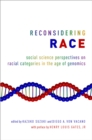 Reconsidering Race : Social Science Perspectives on Racial Categories in the Age of Genomics - eBook