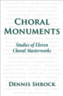 Choral Monuments : Studies of Eleven Choral Masterworks - eBook