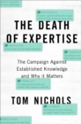 The Death of Expertise : The Campaign Against Established Knowledge and Why it Matters - eBook