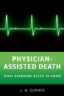 Physician-Assisted Death : What Everyone Needs to Know (R) - Book