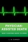 Physician-Assisted Death : What Everyone Needs to Know(R) - eBook
