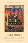 Ceremony and Civility : Civic Culture in Late Medieval London - eBook